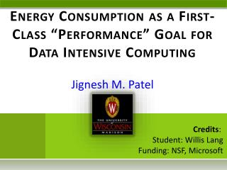 """Energy Consumption as a First-Class  """"Performance"""" Goal  for Data Intensive Computing"""