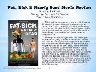Fat, Sick & Nearly Dead Movie Review Director: Joe Cross Staring: Joe Cross and Phil Staples