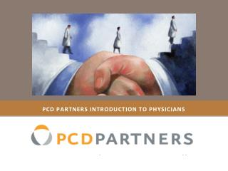 PCD PARTNERS introduction TO PHYSICIANS