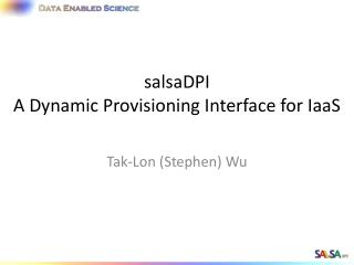 salsaDPI A Dynamic  Provisioning  I nterface for  IaaS