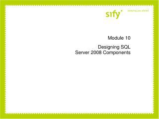 Module 10 Designing SQL  Server 2008 Components