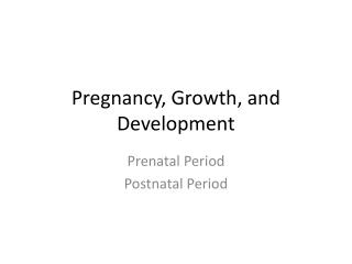 Pregnancy, Growth, and Development