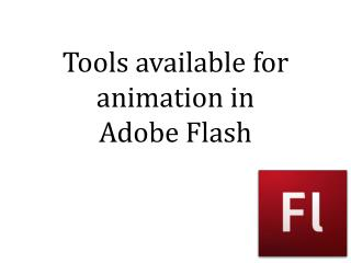 Tools available for animation in  Adobe Flash
