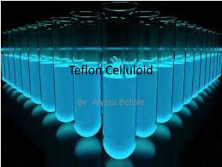 Teflon Celluloid