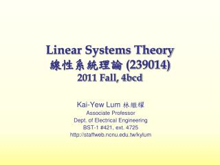 Linear Systems Theory 線 性系統理論  ( 239014) 2011 Fall, 4bcd