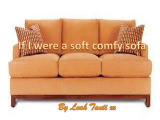If I  w ere a soft comfy sofa