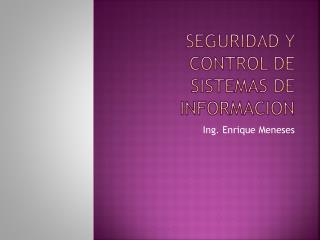 Seguridad y control de sistemas de  informacion