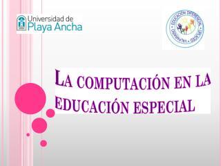 La computación en la educaci ón especial