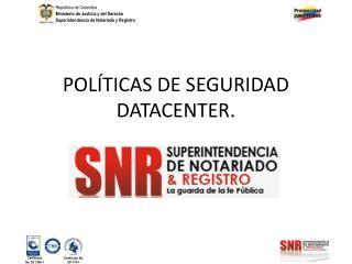 POLÍTICAS DE SEGURIDAD DATACENTER.