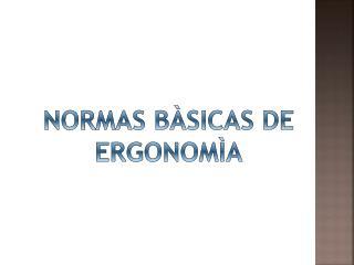 NORMAS B�SICAS DE ERGONOM�A