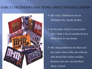 EARLY CHILDHOOD AND  STORY ABOUT STOLEN CANDIES