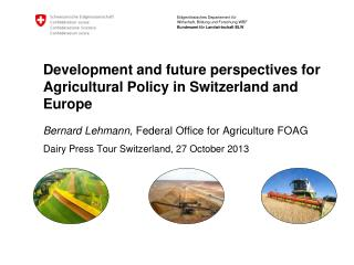Development  and future perspectives for Agricultural Policy  in  Switzerland and  Europe