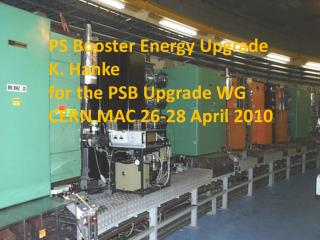 PS Booster Energy Upgrade K. Hanke for the PSB Upgrade WG CERN MAC 26-28 April 2010
