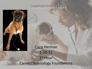 Ciara Herman 1-20-11 1 st  Hour Career/Technology Foundations