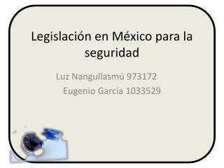 Legislaci ón en México para la seguridad