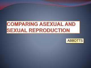 COMPARING ASEXUAL  AND SEXUAL REPRODUCTION
