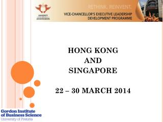 HONG KONG  AND SINGAPORE 22 – 30 MARCH 2014