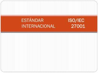 ESTÁNDAR                     ISO/IEC   INTERNACIONAL              27001