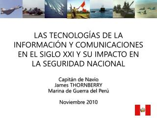 Capitán de Navío James THORNBERRY Marina de Guerra del Perú Noviembre 2010