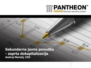 Sekundarna javna ponudba - zaprta dokapitalizacija Andrej Mertelj, CEO