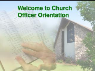 Welcome to Church Officer Orientation