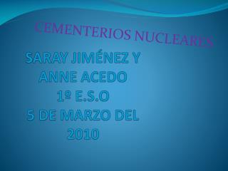 SARAY JIMÉNEZ Y ANNE ACEDO 1º E.S.O 5 DE MARZO DEL 2010