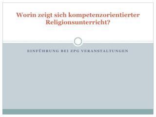 Worin zeigt sich kompetenzorientierter Religionsunterricht?