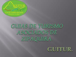 GUIAS DE TURISMO ASOCIADOS DE ZIPAQUIRA.