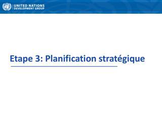 Etape 3: Planification stratégique