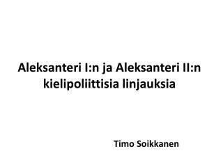 Aleksanteri I:n ja Aleksanteri II:n       kielipoliittisia linjauksia Timo Soikkanen