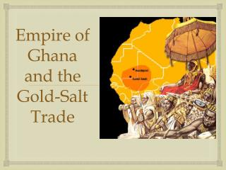 Empire of Ghana and the Gold-Salt Trade