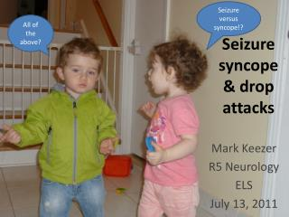 Seizure syncope & drop attacks