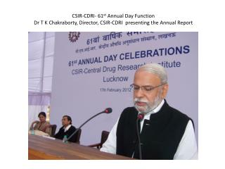 CSIR-CDRI- 61 st  Annual Day Function The Annual Report 2011-12 was released by Prof  Balaram