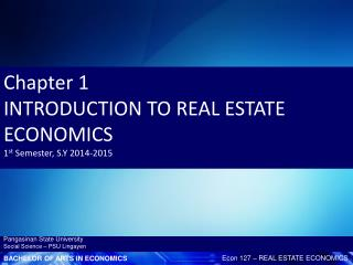 Chapter 1 INTRODUCTION TO REAL ESTATE ECONOMICS 1 st  Semester, S.Y 2014-2015