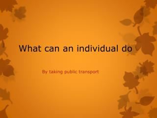 What can an individual do