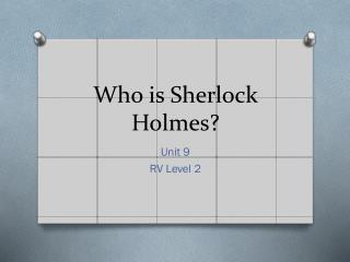 Who is Sherlock Holmes?