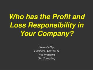 Who has the Profit and Loss Responsibility in Your Company
