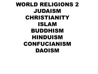 WORLD RELIGIONS 2 JUDAISM CHRISTIANITY ISLAM BUDDHISM HINDUISM CONFUCIANISM DAOISM