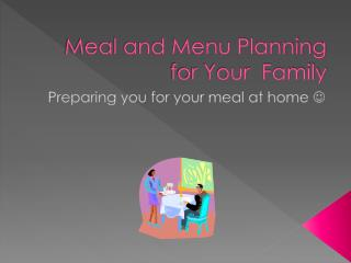 Meal and Menu Planning for Your  Family
