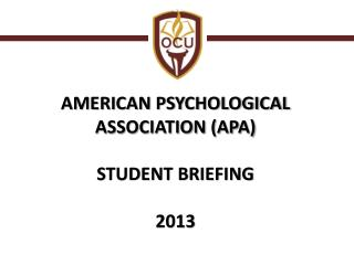 AMERICAN PSYCHOLOGICAL ASSOCIATION (APA) STUDENT BRIEFING 2013