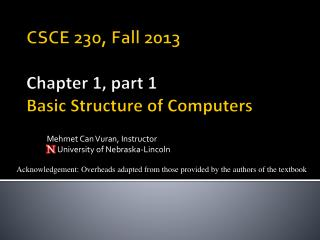 CSCE 230, Fall 2013 Chapter 1, part 1 Basic Structure of Computers