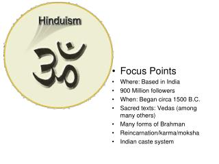 Focus Points Where: Based in India 900 Million followers When: Began circa 1500 B.C.
