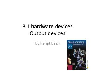 8.1 hardware devices Output devices