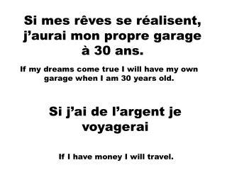 Si mes r ê ves se r é alisent, j'aurai mon propre garage  à  30 ans.
