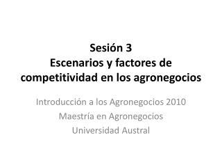 Sesi�n  3 Escenarios y factores  de  competitividad  en los agronegocios