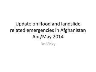 Update on flood and landslide related emergencies in Afghanistan Apr/May 2014