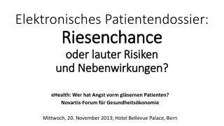 Elektronisches Patientendossier:  Riesenchance  oder lauter Risiken  und Nebenwirkungen?