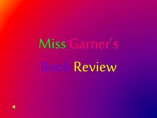 Miss Garner's Book Review