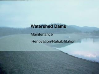 Watershed Dams Maintenance 		          Renovation/Rehabilitation