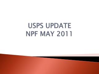 USPS UPDATE NPF MAY 2011